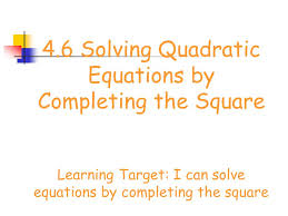 2 4 6 solving quadratic equations by completing the square learning target i can solve equations by completing the square