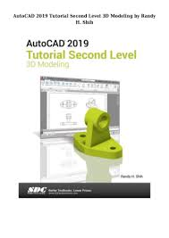 Residential Design Using Autocad 2019 Pdf Autocad 2019 Tutorial Second Level 3d Modeling By Randy