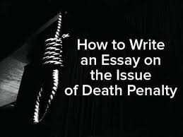 capital punishment for and against essay legal essay human rights  capital punishment