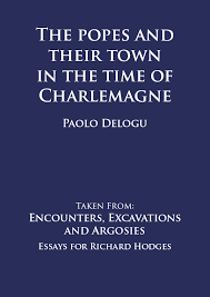 publishers of academic archaeology the popes and their town in the time of charlemagne taken from encounters excavations and argosies edited by john mitchell john moreland and bea leal