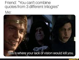Friend You Cant Combine Quotes From 3 Different Trilogies Mp