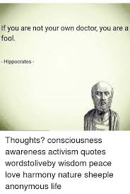 Hippocrates Quotes 59 Amazing If You Are Not Your Own Doctor You Are A Fool Hippocrates Thoughts