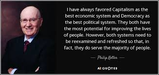 quotes by philip kotler page a z quotes i have always favored capitalism as the best economic system and democracy as the best political system they both have the most potential for improving the