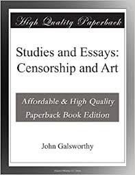 studies and essays censorship and art john galsworthy  studies and essays censorship and art john galsworthy com books
