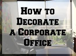 office decorating ideas decor.  office how to decorate a corporate office with decorating ideas decor