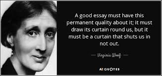 virginia woolf quote a good essay must have this permanent  a good essay must have this permanent quality about it it must draw its curtain