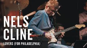 <b>Nels Cline</b>: <b>Lovers</b> (for Philadelphia) | JAZZ NIGHT IN AMERICA ...