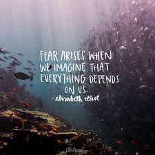 Christian Quotes On Fear Best Of Fear Arises When We Imagine Everything Depends On Us Inspirations