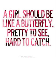 Pretty Girl Quotes Gorgeous A Girl Should Be Like A Butterfly Pretty To See Hard To Catch