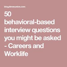 behavioral based interview question 50 behavioral based interview questions you might be asked