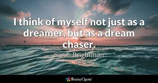 Dream On Dreamer Quote Best of I Think Of Myself Not Just As A Dreamer But As A Dream Chaser