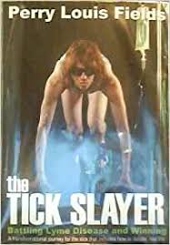 Tick Slayer Slaying Lyme Disease and Winning!: Perry Louis Fields:  9780982986073: Amazon.com: Books