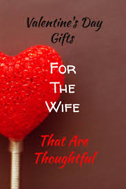 ah yes valentine s day gifts for the wife you need some ideas that don t