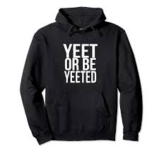 Amazoncom Yeet Or Be Yeeted Funny Dank Meme Reference Shirt Clothing