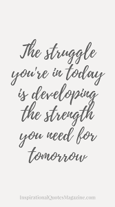 Inspirational Quotes About Strength Stunning The Struggle You're In Today Is Developing The Strength You Need For