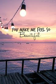 He Makes Me Feel Beautiful Quotes Best of You Make Me Feel So Beautiful Pictures Photos And Images For