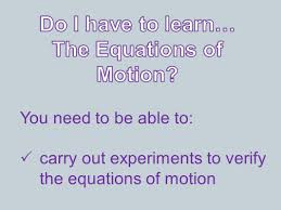 6 you need to be able to carry out experiments to verify the equations of motion