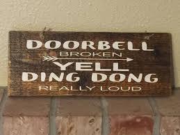 Funny welcome sign Rustic reclaimed wood Doorbell Broken yell ding ...