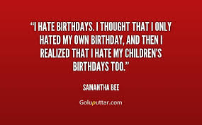 Famous Birthday Quotes Simple Famous Birthday Quote I Hate Birthday Photos And Ideas Goluputtar