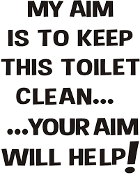 My Aim is to keep this Toilet clean... ... your aim will help ...
