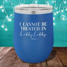 These alluring hand painted mr. I Cannot Be Trusted In Hobby Lobby 12oz Stemless Wine Cup Piper Lou Collection