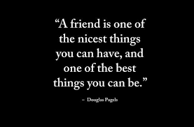 A Friend Is One Nicest Things You Can Have Long Distance Custom Quotes About Friendship And Distance