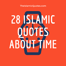 40 Best Islamic Quotes About Time Importance Of Time In Islam Enchanting Quotes About Time
