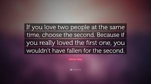 Johnny Depp Quote If You Love Two People At The Same Time Choose