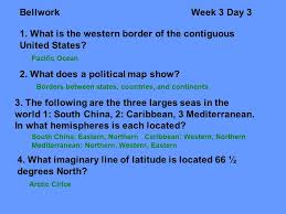 bellworkweek 3 day 1 1 on a map whose scale is ¼ inch equals 10 What Do Political Maps Show what is the western border of the contiguous united states what do political maps show us