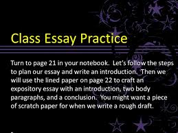 writing an expository essay ppt video online  class essay practice turn to page 21 in your notebook