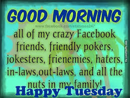 Crazy Good Morning Quotes Best Of Good Morning To All My Crazy Facebook Friends Good Morning Tuesday