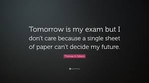 "Famous Quotes By Edison Thomas A Edison Quote ""Tomorrow is my exam but I don't care 21"