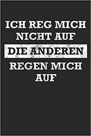 Ich Reg Mich Nicht Auf Die Anderen Regen Mich Auf German Edition