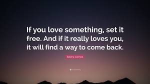 Selena Gómez Quote If You Love Something Set It Free And If It