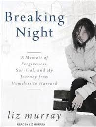 how i went from homelessness to harvard liz murray breaking night a memoir of forgiveness survival and my journey from homeless to