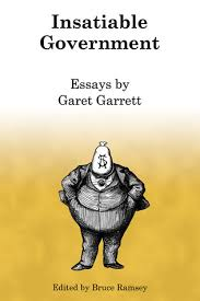 insatiable government essays by garet garrett by garet garrett 3426871