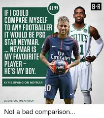 Kyrie Irving Quotes Amazing B R IFI COULD COMPARE MYSELF TO ANY FOOTBALLER IT WOULD BE PSG STAR