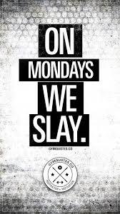Gym Motivation On Mondays We Slay New Week New Day Time To Slay