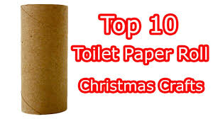 Paper Crafts For Christmas Top 10 Toilet Paper Roll Christmas Crafts Youtube