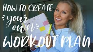 Design Your Own Workout Plan How To Create Your Own Workout Plan