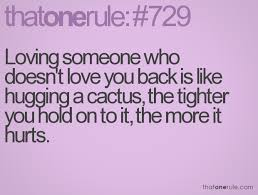 Loving someone who doesn't love you back is like hugging a cactus Magnificent Quotes About Loving Someone Who Doesn T Love You Back