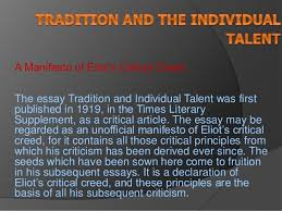 tradition and the individual talent a manifesto of eliot s critical creed the essay tradition and individual talent was first published in