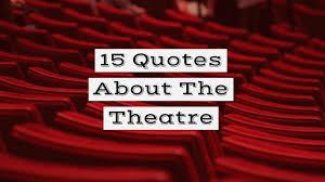 40 Quotes About The Theatre Writers Write Fascinating Theater Quotes