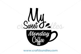 My Sweet Monday Coffee Svg Cut File By Craftbundlescom Craftbundles