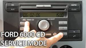 how to enter service mode in ford 6000 cd radio unit c max focus how to enter service mode in ford 6000 cd radio unit c max focus fiesta mondeo transit