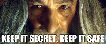 KEEP IT SECRET, KEEP IT SAFE - Gandalf - quickmeme via Relatably.com
