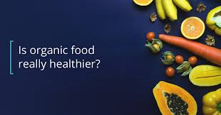 pros and cons of organic food is it healthier