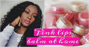 pink lips balm find out how to make