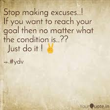 Stop Making Excuses If Quotes Writings By Ydv Yourquote