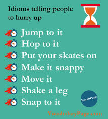 idioms telling people to hurry up pinteres  idioms telling people to hurry up more